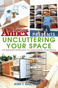 Uncluttering Your Space UNCLUTTERING YOUR SPACE (Learning Annex) [ Learning Annex ]