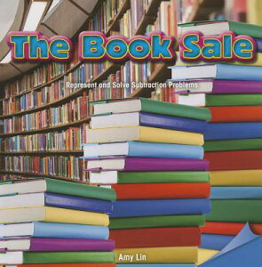 The Book Sale: Represent and Solve Subtraction Problems BK SALE (Infomax Common Core Math Readers: Level E) [ Amy Lin ]