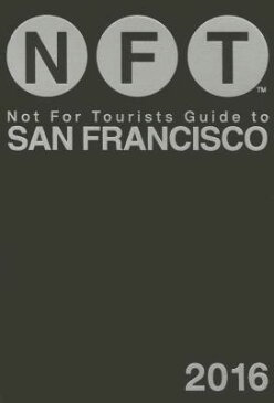 Not for Tourists Guide to San Francisco NFT GT SAN FRANCISCO-2016 (Not for Tourists Guide to San Francisco) [ Not for Tourists ]