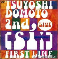 TSUYOSHI DOMOTO 2nd LIVE [si:]〜FIRST LINE〜