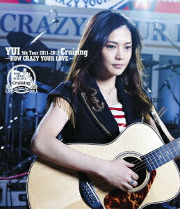 YUI 5th Tour 2011-2012 Cruising 〜HOW CRAZY YOUR LOVE〜【Blu-ray】