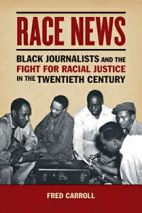 Race News: Black Journalists and the Fight for Racial Justice in the Twentieth Century RACE NEWS (History of Communication (Hardcover)) [ Fred Carroll ]