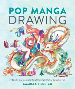 Pop Manga Drawing: 30 Step-By-Step Lessons for Pencil Drawing in the Pop Surrealism Style POP MANGA DRAWING [ Camilla D'Errico ]