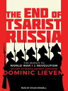 The End of Tsarist Russia: The March to World War I and Revolution END OF TSARIST RUSSIA M [ Dominic Lieven ]
