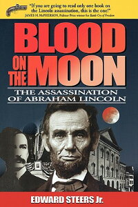 Blood on the Moon: The Assassination of Abraham Lincoln BLOOD ON THE MOON [ Edward Steers ]