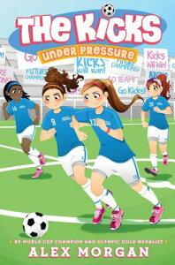 Under Pressure KICKS #07 UNDER PRESSURE (Kicks) [ Alex Morgan ]