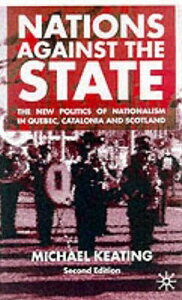 Nations Against the State: The New Politics of Nationalism in Quebec, Catalonia and Scotland NATIONS AGAINST THE STATE 2001 [ A. Midwinter ]