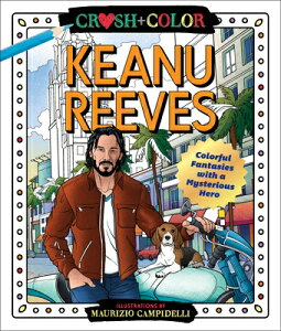 Crush and Color: Keanu Reeves: Colorful Fantasies with a Mysterious Hero CRUSH & COLOR KEANU REEVES [ Maurizio Campidelli ]