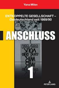 Entkoppelte Gesellschaft - Ostdeutschland Seit 1989/90: Band 1: Anschluss GER-ENTKOPPELTE GESELLSCHAFT - [ Yana Milev ]
