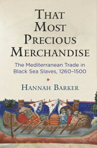 That Most Precious Merchandise: The Mediterranean Trade in Black Sea Slaves, 1260-1500 THAT MOST PRECIOUS MERCHANDISE (Middle Ages) [ Hannah Barker ]