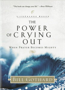 The Power of Crying Out: When Prayer Becomes Mighty POWER OF CRYING OUT (Lifechange Books) [ Bill Gothard ]