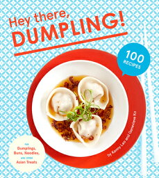 Hey There, Dumpling!: 100 Recipes for Dumplings, Buns, Noodles, and Other Asian Treats HEY THERE DUMPLING [ Kenny Lao ]
