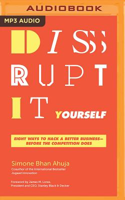 Disrupt-It-Yourself: Eight Ways to Hack a Better Business--Before the Competition Does画像