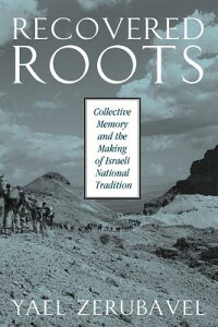 Recovered Roots: Collective Memory and the Making of Israeli National Tradition RECOVERED ROOTS [ Yael Zerubavel ]
