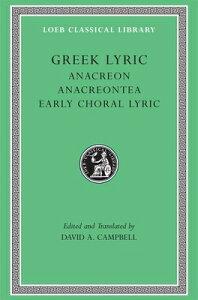 Greek Lyric, Volume II: Anacreon, Anacreontea, Choral Lyric from Olympus to Alcman GRC-GREEK LYRIC VOLUME II ANAC (Loeb Classical Library) [ Anacreon ]