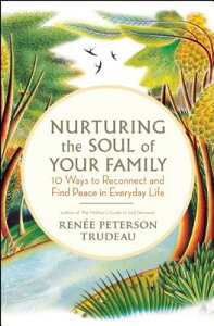 Nurturing the Soul of Your Family: 10 Ways to Reconnect and Find Peace in Everyday Life NURTURING THE SOUL OF YOUR FAM [ Renee Peterson Trudeau ]