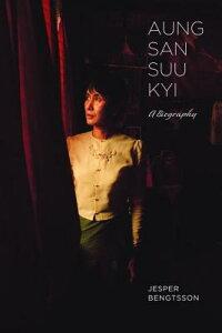Aung San Suu Kyi: A Biography AUNG SAN SUU KYI [ Jesper Bengtsson ]