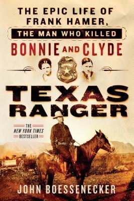 洋書, FICTION & LITERTURE Texas Ranger: The Epic Life of Frank Hamer, the Man Who Killed Bonnie and Clyde TEXAS RANGER John Boessenecker