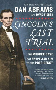 Lincoln's Last Trial: The Murder Case That Propelled Him to the Presidency LINCOLNS LAST TRIAL [ Dan Abrams ]
