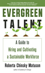 Evergreen Talent: A Guide to Hiring and Cultivating a Sustainable Workforce EVERGREEN TALENT [ Roberta Chinsky Matuson ]