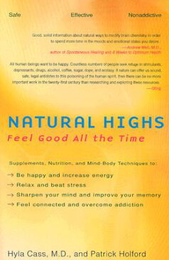 Natural Highs: Supplements, Nutrition, and Mind-Body Techniques to Help You Feel Good All the Time NATURAL HIGHS [ Hyla Cass ]