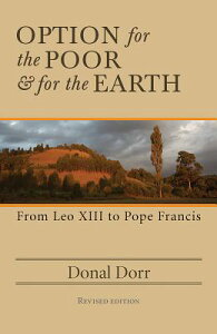 Option for the Poor and for the Earth: From Leo XIII to Pope Francis OPTION FOR THE POOR & FOR THE [ Donal Dorr ]