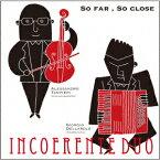 SO FAR,SO CLOSE 「とても遠く、とても近く」〜バロック・ヴァイオリンとアコーディオンによるバロック名ヴァイオリン楽曲集〜 [ インコエレンテ・デュオ ]