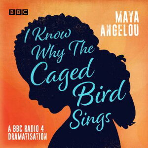 I Know Why the Caged Bird Sings: A BBC Radio 4 Dramatisation I KNOW WHY THE CAGED BIRD SI D [ Maya Angelou ]
