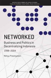 NETWORKED Business and Politics in Decentralizing Indonesia 1998-2004 (Kyoto CSEAS Series on Asian Studies) [ Wahyu Prasetyawan ]