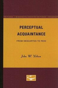 Perceptual Acquaintance: From Descartes to Reid PERCEPTUAL ACQUAINTANCE (Minnesota Archive Editions) [ John W. Yolton ]
