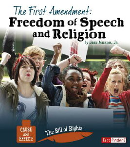 The First Amendment: Freedom of Speech and Religion 1ST AMENDMENT (Cause and Effect: The Bill of Rights) [ John Joseph Micklos ]
