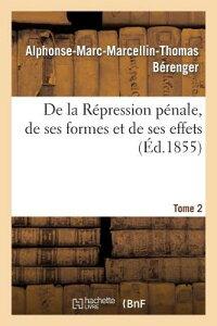 de la Repression Penale, de Ses Formes Et de Ses Effets. Tome 2 FRE-DE LA REPRESSION PENALE DE (Sciences Sociales) [ Berenger-A-M-M-T ]