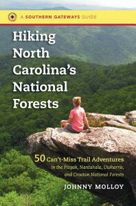 Hiking North Carolina's National Forests: 50 Can't-Miss Trail Adventures in the Pisgah, Nantahala, U HIKING NORTH CAROLINAS NATL FO (Southern Gateways Guides) [ Johnny Molloy ]