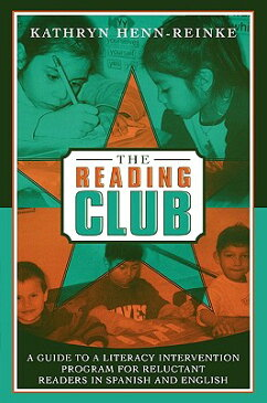 The Reading Club: A Guide to a Literacy Intervention Program for Reluctant Readers in Spanish and En READING CLUB [ Kathryn Henn-Reinke ]
