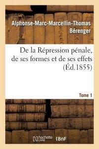 de la Repression Penale, de Ses Formes Et de Ses Effets. Tome 1 FRE-DE LA REPRESSION PENALE DE (Sciences Sociales) [ Berenger-A-M-M-T ]