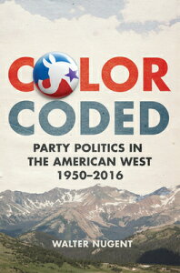 Color Coded: Party Politics in the American West, 1950-2016 COLOR CODED [ Walter Nugent ]