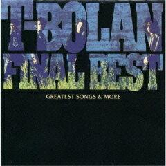 【楽天ブックスならいつでも送料無料】T-BOLAN FINAL BEST〜GRATEST SONGS & MORE [ T-BOLAN ]