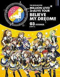 THE IDOLM@STER MILLION LIVE! 3rdLIVE TOUR BELIEVE MY DRE@M!! LIVE Blu-ray 03@OSAKA
