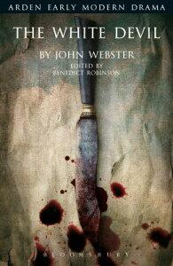 The White Devil WHITE DEVIL (Arden Early Modern Drama) [ John Webster ]