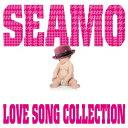 LOVE SONG COLLECTION [ SEAMO ]
