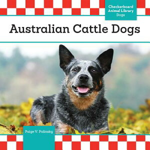 Australian Cattle Dogs AUSTRALIAN CATTLE DOGS (Dogs) [ Paige V. Polinsky ]