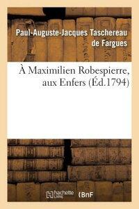 Maximilien Robespierre, Aux Enfers FRE-A MAXIMILIEN ROBESPIERRE A (Litterature) [ Taschereau de Fargues-P-A ]