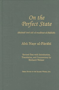 On the Perfect State: Mabadi Ara Ahl Al-Madinat Al-Fadilah ON THE PERFECT STATE REV/E [ Abu Nasr Al-Farabi ]