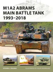 M1A2 Abrams Main Battle Tank 1993-2018 M1A2 ABRAMS MAIN BATTLE TANK 1 (New Vanguard) [ Steven J. Zaloga ]