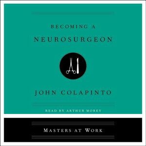 Becoming a Neurosurgeon BECOMING A NEUROSURGEON D (Masters at Work) [ John Colapinto ]