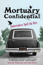 Mortuary Confidential: Undertakers Spill the Dirt MORTUARY CONFIDENTIAL [ Todd Harra ]