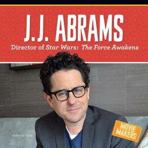 J.J. Abrams: Director of Stars Wars: The Force Awakens JJ ABRAMS DIRECTOR OF STARS WA (Movie Makers) [ Rebecca Felix ]