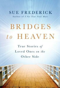 Bridges to Heaven: True Stories of Loved Ones on the Other Side BRIDGES TO HEAVEN [ Sue Frederick ]