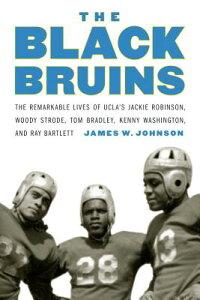 The Black Bruins: The Remarkable Lives of Ucla's Jackie Robinson, Woody Strode, Tom Bradley, Kenny W BLACK BRUINS [ James W. Johnson ]