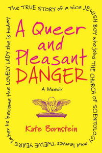 A Queer and Pleasant Danger: The True Story of a Nice Jewish Boy Who Joins the Church of Scientology QUEER & PLEASANT DANGER [ Kate Bornstein ]